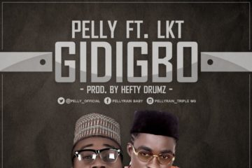 Pelly ft. LKT – Gidigbo (Prod. Hefty Drumz)