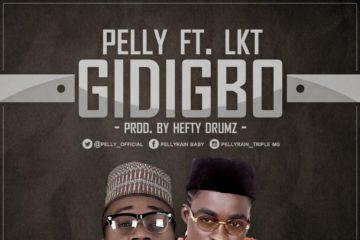Pelly ft. LKT – Gidigbo (Prod. Hefty Drumz)