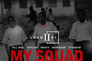 VIDEO: LasGiiDi – My Squad 2.0 Ft Tall Paul, Kidfloh, Ebako, Mr. Renegade & Tytanium