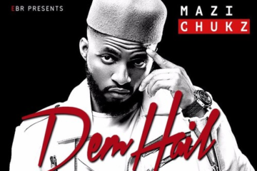 Mazi Chukz ft. Maleek Berry – Dem Hail