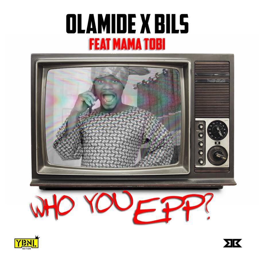 Olamide Bils Mama Tobi Who You Epp Art