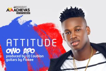Attitude –  Owo Apo (Prod. DJ Coublon)