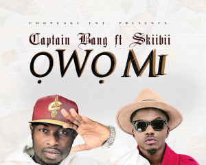 Captain Bang – Owo mi ft. Skiibii