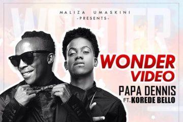 VIDEO: Papa Dennis ft. Korede Bello – Wonder