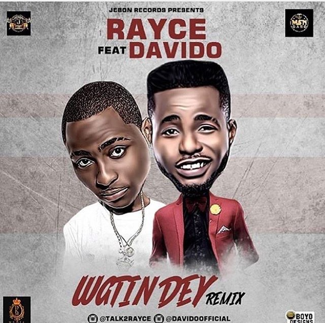 Rayce - Wetin Dey Remix Ft. Davido