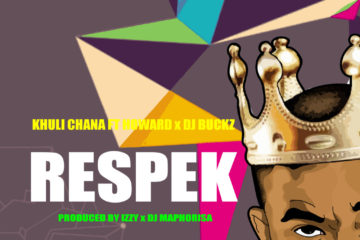 VIDEO: Khuli Chana ft Dj Buckz x Howard – Respek