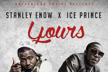 Stanley Enow ft. Ice Prince – Yours (Prod. Sammy Gyang)
