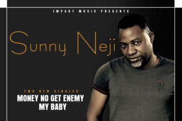 Sunny Neji – Money No Get Enemy + My Baby