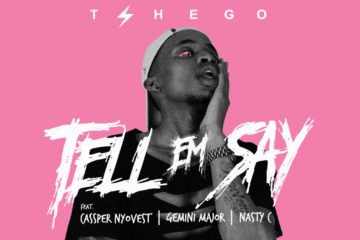Tshego ft Cassper Nyovest x Gemini Major x Nasty_C – Tell Em Say