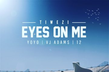 ​​Tiwezi ft. VJ Adams x Yoyo x 12 – Eyes On Me