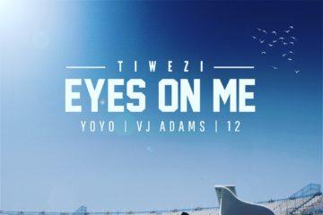 Tiwezi ft. VJ Adams x Yoyo x 12 – Eyes On Me