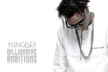 "Yung6ix Releases ""Billionaire Ambitions"" 