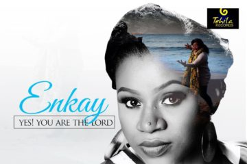 VIDEO:  Enkay – Yes! You Are The Lord