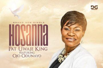 Pat Uwaje-King Ft. Odunayo Ojo – Hosanna