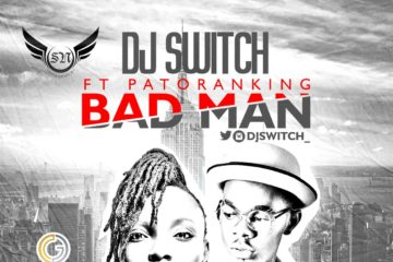 VIDEO: DJ Switch ft. Patoranking – Bad Man