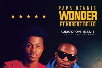 Papa Dennis ft. Korede Bello – Wonder