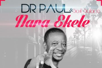 VIDEO: Dr. Paul ft. Soul Solace – Nara Ekele