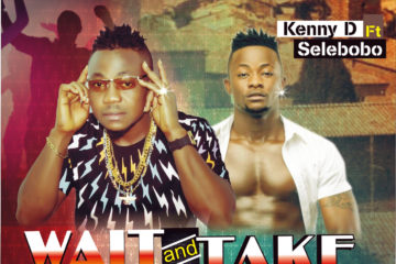 Kenny D ft. Selebobo – Wait And Take (prod. Selebobo)