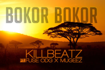 Killbeatz Ft. Fuse ODG x Mugeez – Bokor Bokor