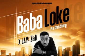 X-Jay ft. Zafi – Baba Loke (Prod. Chris String)