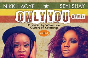 Nikki Laoye x Seyi Shay – Only You (Remix)