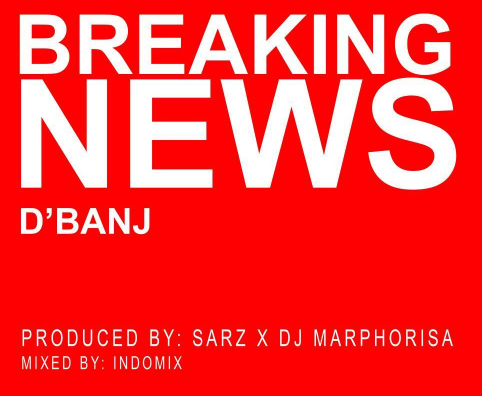 PREMIERE: D'Banj - Breaking News (Prod. Sarz x DJ Marphorisa)