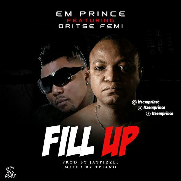 Em Prince ft. Oritse Femi & Skippur – Fill Up