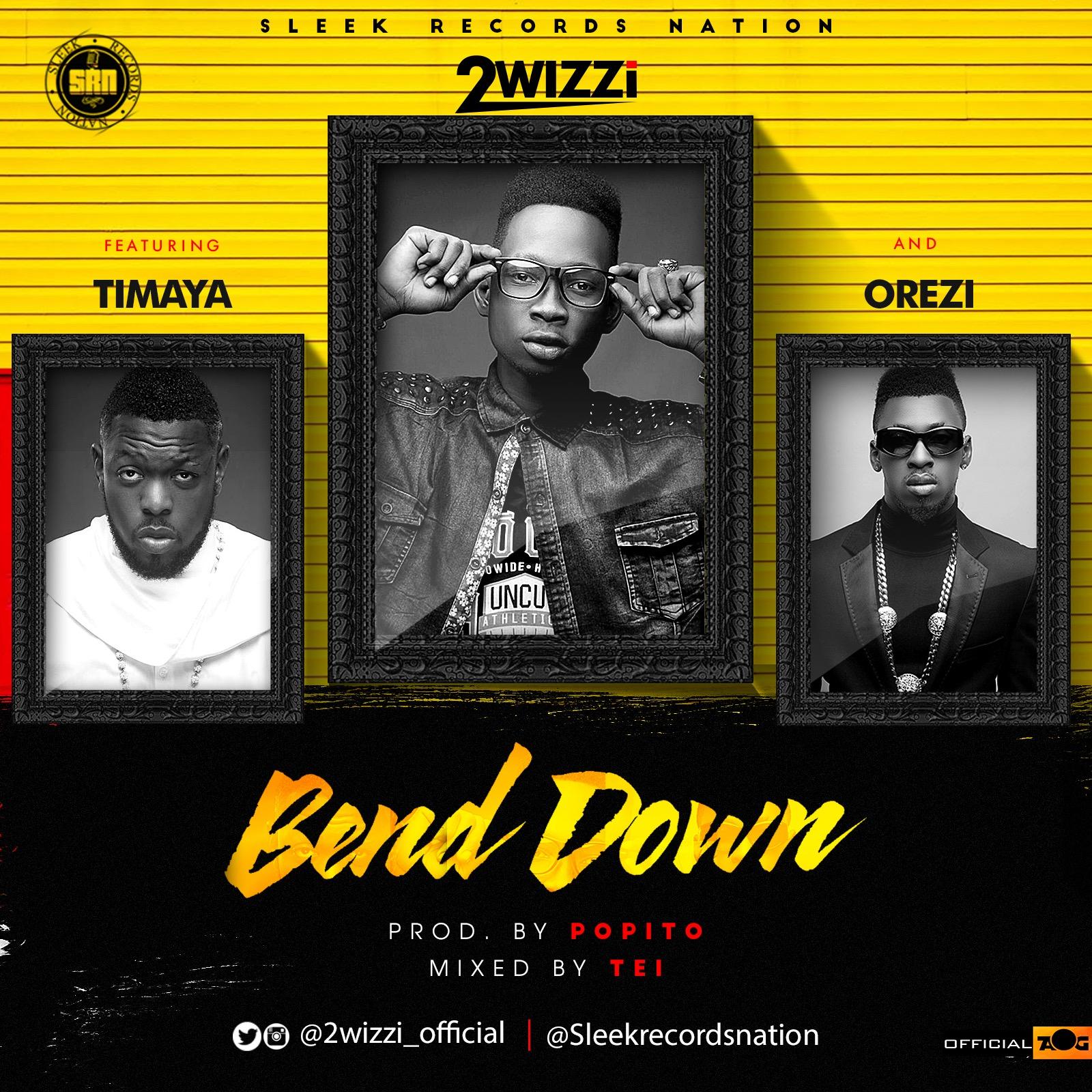 2Wizzi ft. Timaya x Orezi – Bend Down (prod. Popito)