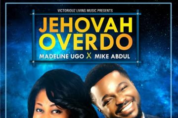 Madeline Ugo Ft. Mike Abdul – Jehovah OverDo