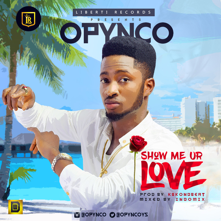 Opynco – Show Me Your Love (Prod. By KBKbeats)