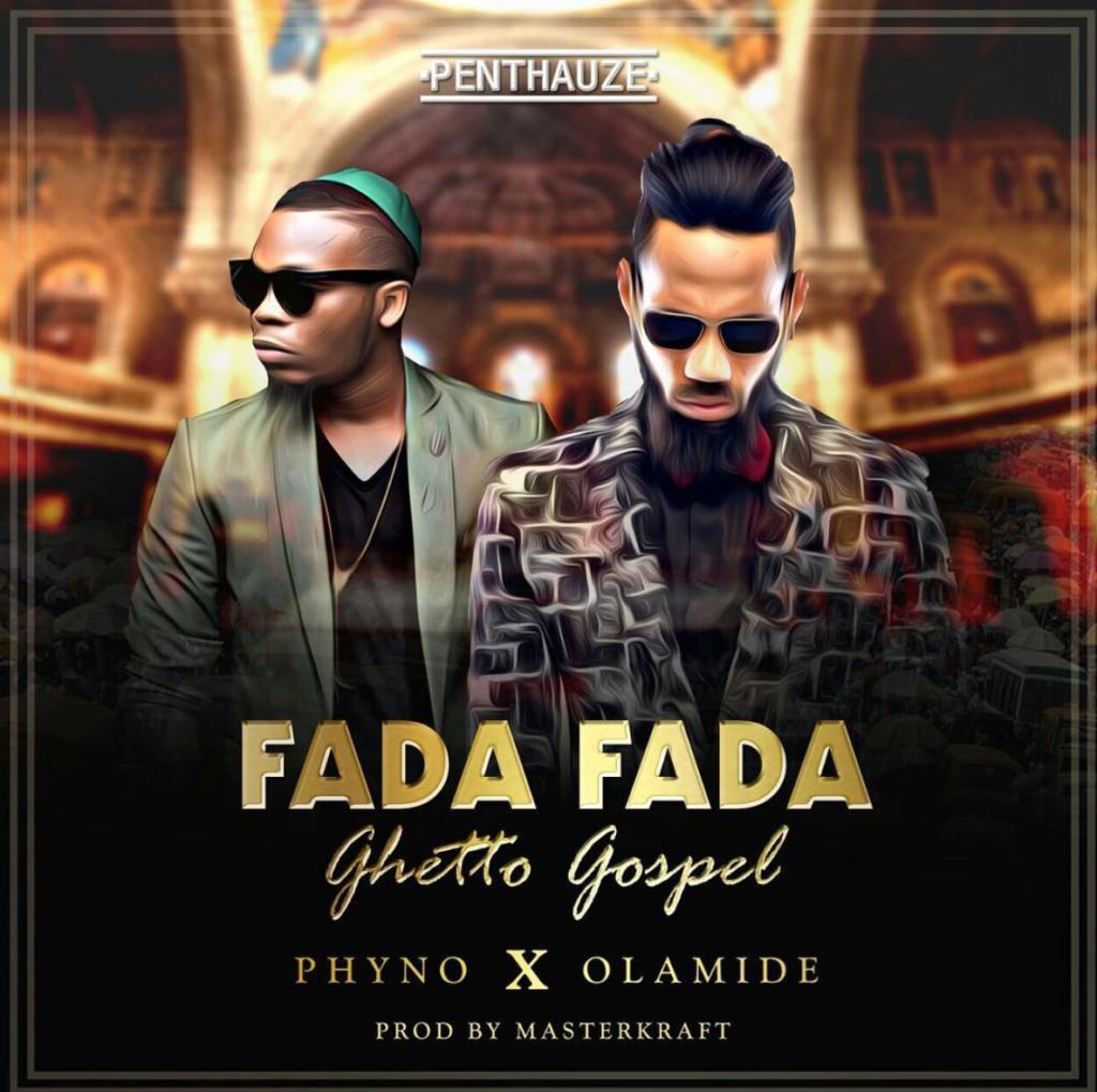 Phyno ft  Olamide - Fada Fada (Ghetto Gospel) | Prod  Masterkraft