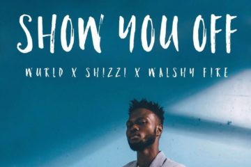 Wurld x Shizzi x Walshy Fire – Show You Off