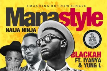 VIDEO: Blackah x Yung L x Iyanya – Manastyle