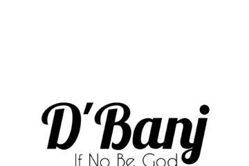 D'Banj – If No Be God (Superstar)