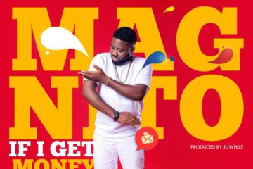 Magnito – If I Get Money Eh