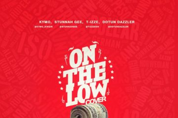 Kymo, Stunnah Gee, T-izze & Dotun Dazzler – On The Low