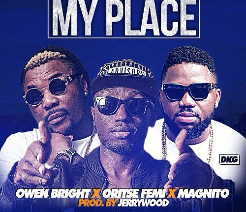 VIDEO: Owen Bright ft. Magnito & Oritsefemi – My Place