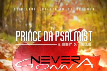 Prince Da Psalmist - Never Gonna ft Infinity&Prolishe