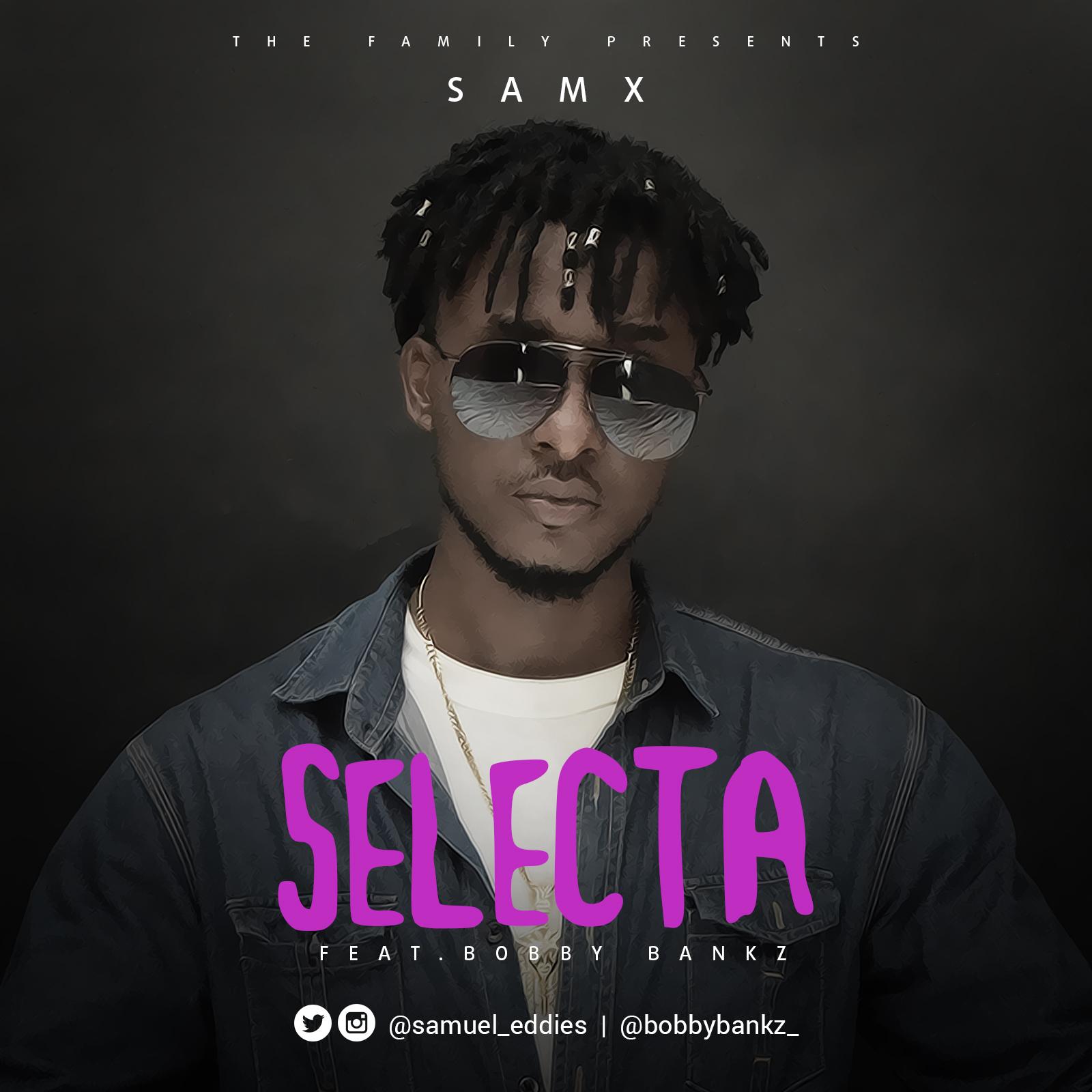 SamX ft. Bobby Bankz – Selecta
