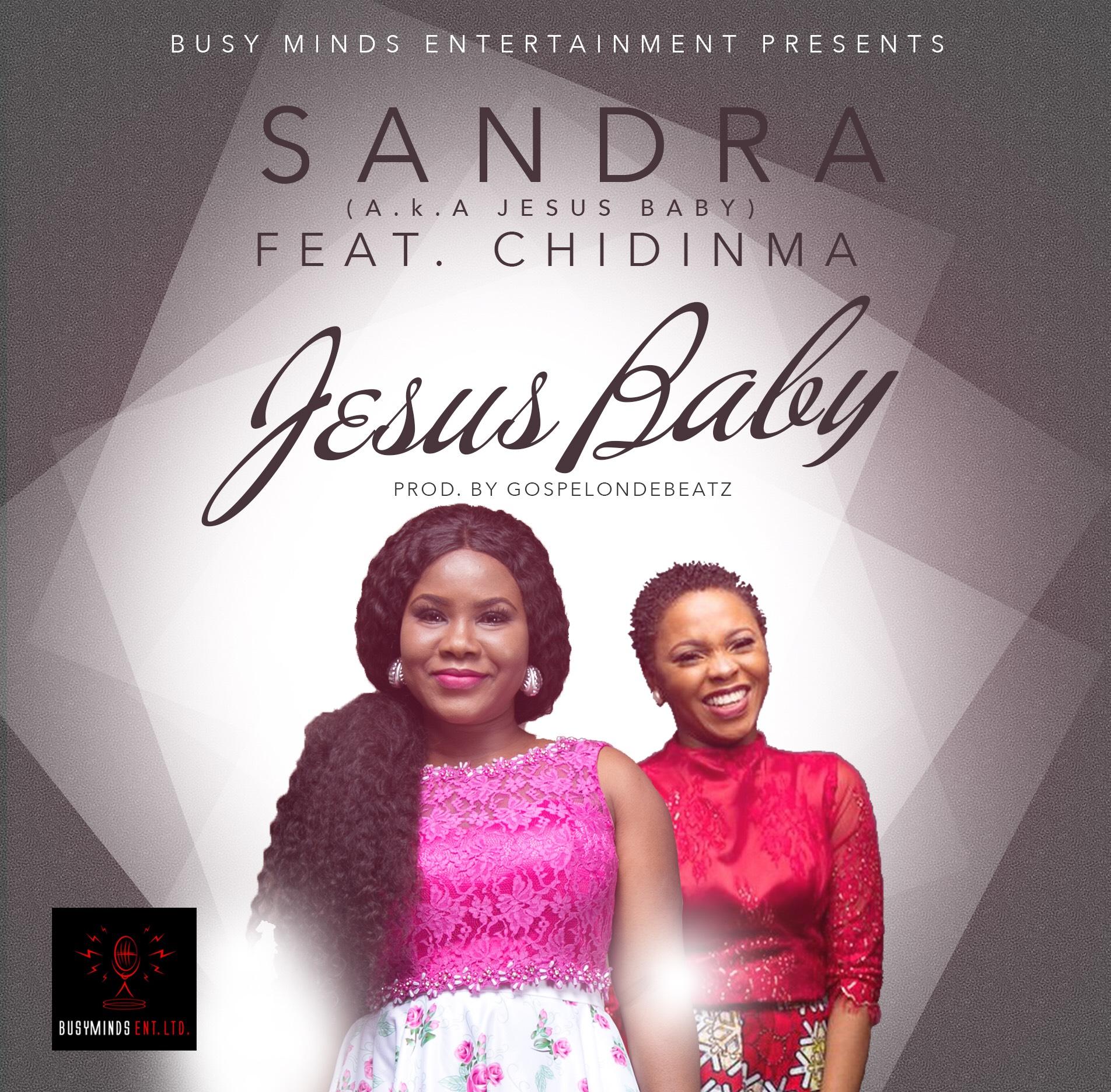 Sandra – Jesus Baby ft. Chidinma (Prod. GospelOnDeBeatz)