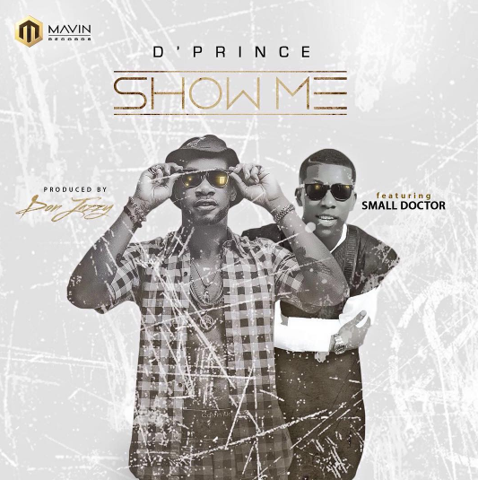 PREMIERE: D'Prince ft. Small Doctor - Show Me (prod. Don Jazzy)