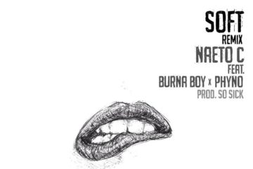 Naeto C ft. Burna Boy & Phyno – Soft (Remix)