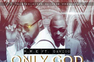 P.R.E ft. Davido – Only God