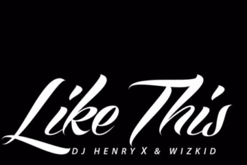 DJ Henry X ft. Wizkid – Like This