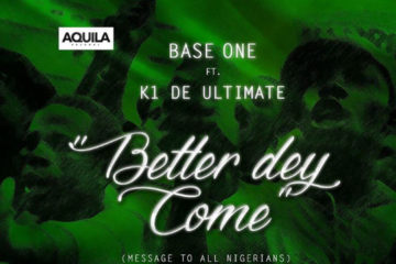 Base One ft. K1 De Ultimate – Better Dey Come (prod. Phantom)