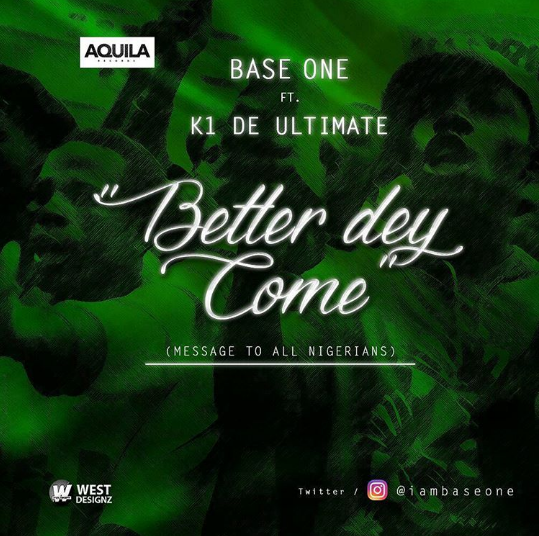 Base One ft. K1 De Ultimate - Better Dey Come (prod. Phantom)