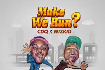 CDQ ft. Wizkid – Make We Run? (Prod. Del'B)