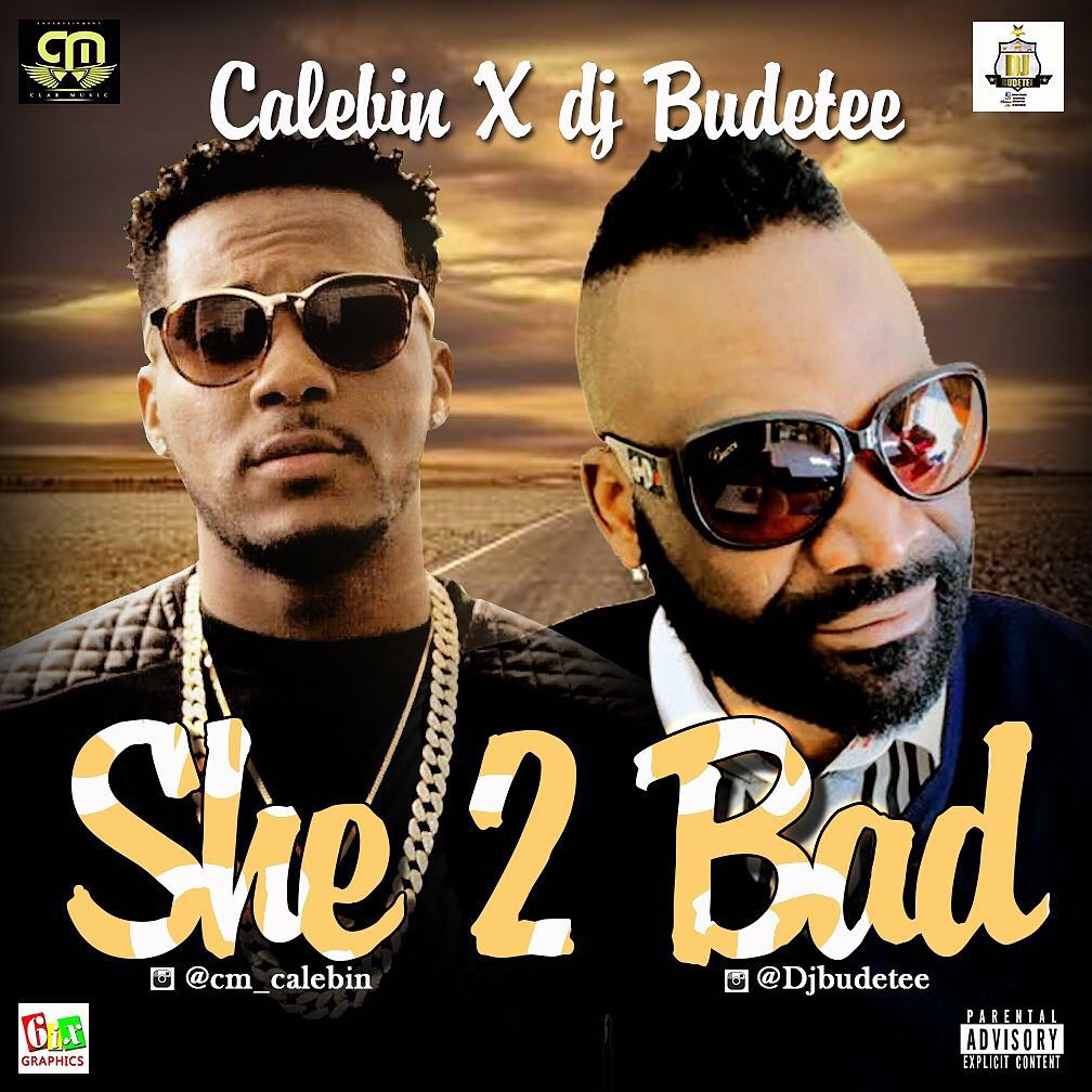 Calebin x DJ Budetee – She Too Bad
