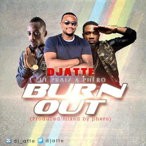 DJ Atte ft. Praiz x Phero – Burn Out