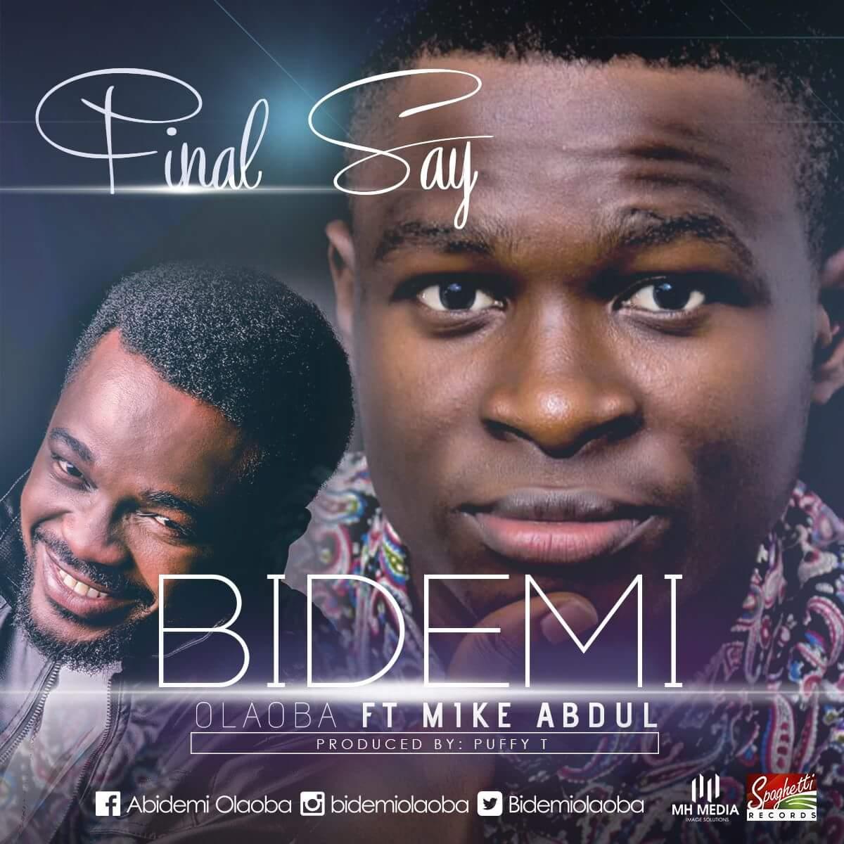 Bidemi Olaoba ft Mike Abudul – Final Say Prod By (Puffy Tee)